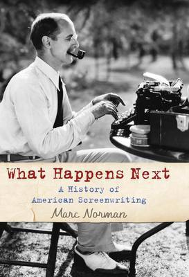 What Happens Next?: A History of Hollywood Screenwriting by Marc Norman