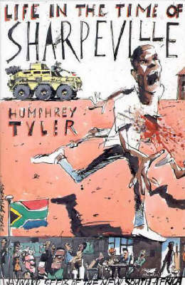 Life in the Time of Sharpeville by Humphrey Tyler