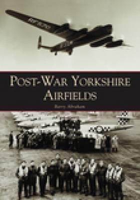 Post-war Yorkshire Airfields by Barry Abraham