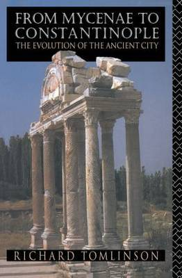 From Mycenae to Constantinople by Richard A Tomlinson
