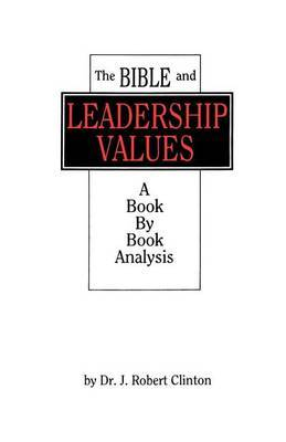 The Bible and Leadership Values by J. Robert Clinton