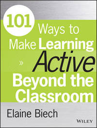 101 Ways to Make Learning Active Beyond the Classroom by Elaine Biech