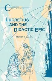 Lucretius and the Didactic Epic by Monica R. Gale