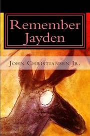 Remember Jayden by John Christiansen Jr