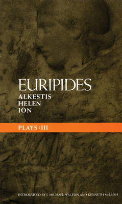 Euripides Plays: v.3: Alkestis, Helen, Ion by * Euripides
