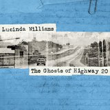 Ghosts of Highway 20 by Lucinda Williams