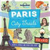 City Trails - Paris by Lonely Planet Kids