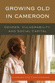 Growing Old in Cameroon by Charles Che Fonchingong