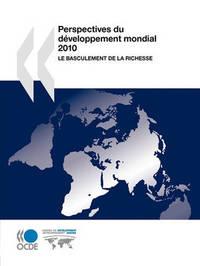 Perspectives Du Developpement Mondial 2010: Le Basculement de La Richesse by OECD Publishing
