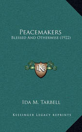 Peacemakers: Blessed and Otherwise (1922) by Ida M Tarbell