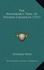 The Remarkable Trial of Thomas Chandler (1751) by Edward Wise