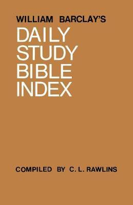William Barclay's Daily Study Bible Index by William Barclay