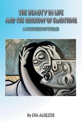 The Beauty in Life and the Sorrow of Emotions by Eva Aloezos