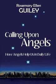 Calling Upon Angels by Rosemary Ellen Guiley