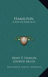 Hamilton: A Play in Four Acts by George Arliss