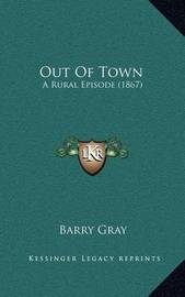 Out of Town: A Rural Episode (1867) by Barry Gray