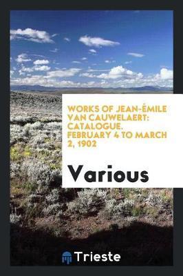 Works of Jean- mile Van Cauwelaert by Various ~
