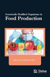 Genetically Modified Organisms in Food Production by Umaiyal Munusamy