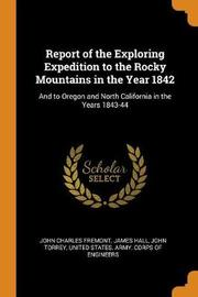 Report of the Exploring Expedition to the Rocky Mountains in the Year 1842 by John Charles Fremont