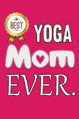 Best Yoga Mom Ever by Katherine Deneuve