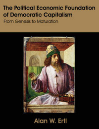 The Political Economic Foundation of Democratic Capitalism by Alan W. Ertl image