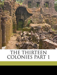 The Thirteen Colonies Part 1 by Helen Ainslie Smith