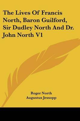 The Lives of Francis North, Baron Guilford, Sir Dudley North and Dr. John North V1 by Roger North image