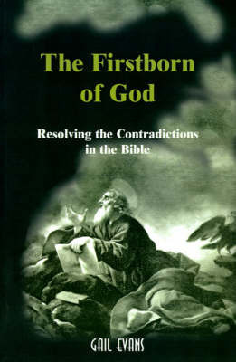 The Firstborn of God: Resolving the Contradictions in the Bible by Gail Allison Evans