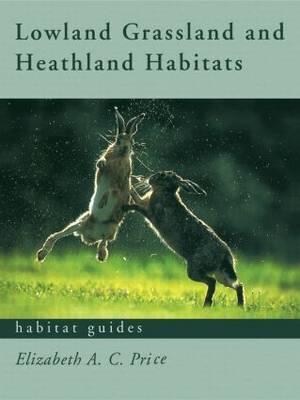Lowland Grassland and Heathland Habitats by Elizabeth Price