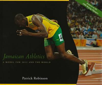 Jamaican Athletics: A Model for 2012 and the World by Patrick Robinson