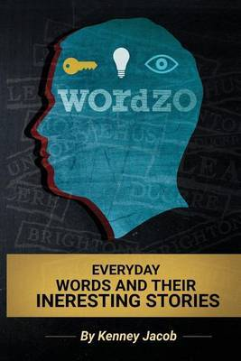 Wordzo: Everyday Words and Their Interesting Stories: Learn New Words by Reading Stories about Them by Kenney Jacob