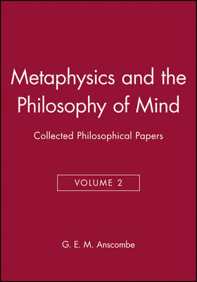 Metaphysics and the Philosophy of Mind by G.E.M. Anscombe