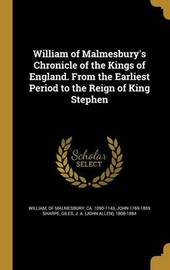 William of Malmesbury's Chronicle of the Kings of England. from the Earliest Period to the Reign of King Stephen by John 1769-1859 Sharpe