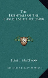 The Essentials of the English Sentence (1900) by Elias J MacEwan
