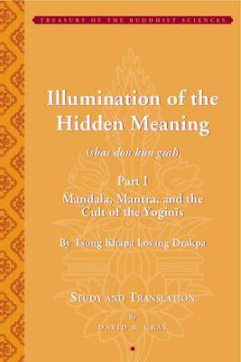 Tsong Khapa's Illumination of the Hidden Meaning and the Cult of the Yognis, a Study and Annotated Translation of Chapters 1-24 of Kun Sel image