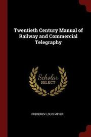 Twentieth Century Manual of Railway and Commercial Telegraphy by Frederick Louis Meyer image