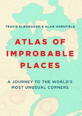 Atlas of Improbable Places by Travis Elborough image