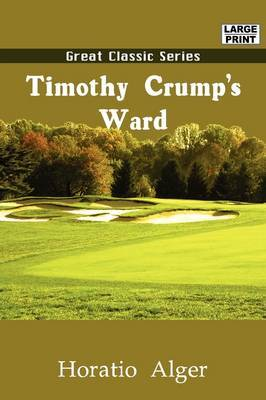 Timothy Crump's Ward by Horatio Alger