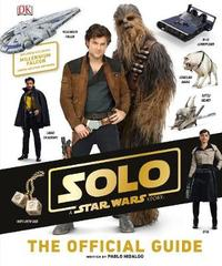 Solo: A Star Wars Story The Official Guide by Pablo Hidalgo