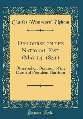Discourse on the National Fast (May 14, 1841) by Charles Wentworth Upham