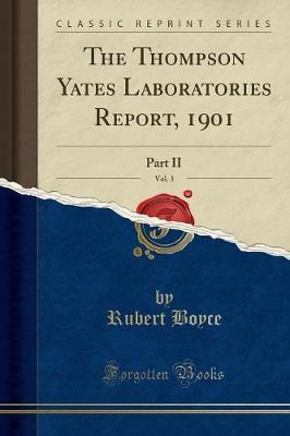 The Thompson Yates Laboratories Report, 1901, Vol. 3 by Rubert Boyce