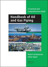 Handbook of Oil and Gas Piping by Murali Sambasivan