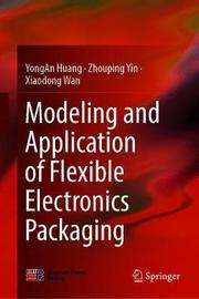 Modeling and Application of Flexible Electronics Packaging by Yongan Huang