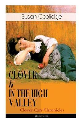 CLOVER & IN THE HIGH VALLEY (Clover Carr Chronicles) - Illustrated by Susan Coolidge