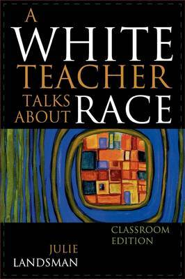 A White Teacher Talks about Race by Julie Landsman image
