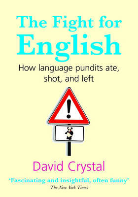 The Fight for English: How Language Pundits Ate, Shot, and Left by David Crystal image
