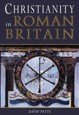 Christianity in Roman Britain by David Petts image