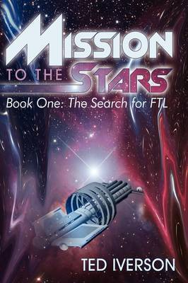 Mission to the Stars: Book One: The Search for Ftl by Ted Iverson image