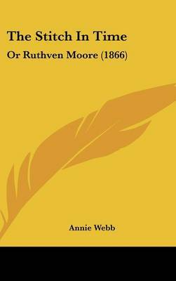 The Stitch In Time: Or Ruthven Moore (1866) by Annie Webb image