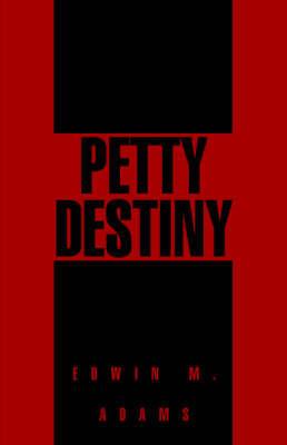 Petty Destiny by Edwin M. Adams
